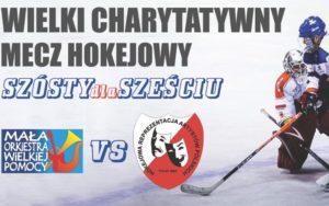 """Wielki Charytatywny Mecz Hokejowy """"Szósty dla Sześciu"""""""